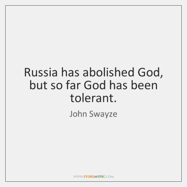 Russia has abolished God, but so far God has been tolerant.