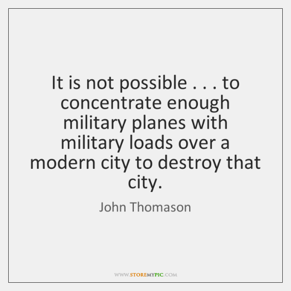 It is not possible . . . to concentrate enough military planes with military loads ...