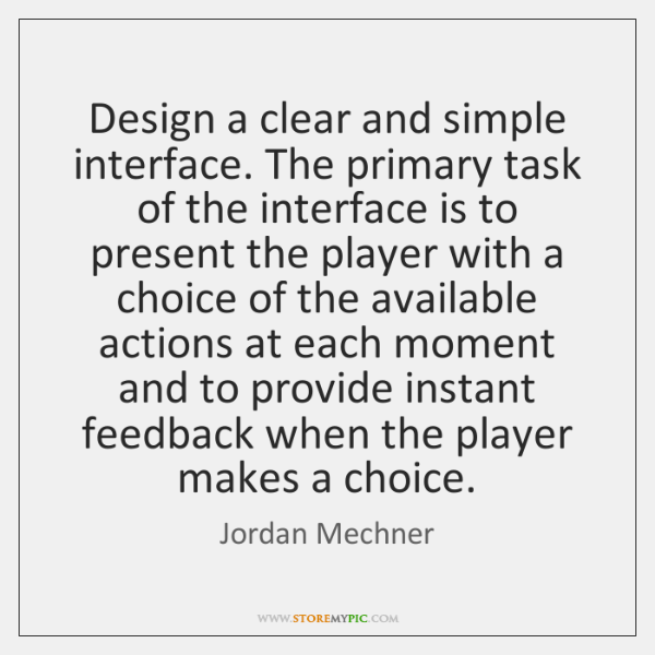 Design a clear and simple interface. The primary task of the interface ...