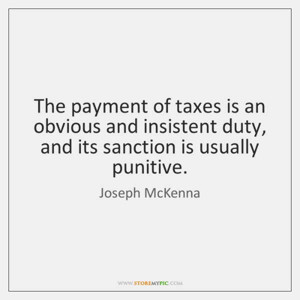 The payment of taxes is an obvious and insistent duty, and its ...