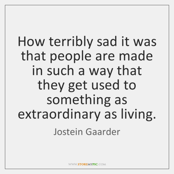 How terribly sad it was that people are made in such a ...