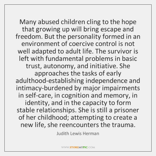 Many abused children cling to the hope that growing up will bring ...