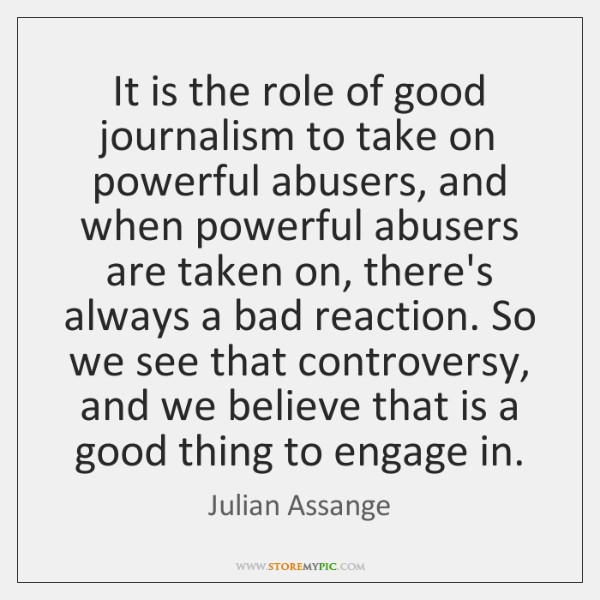 It is the role of good journalism to take on powerful abusers, ...