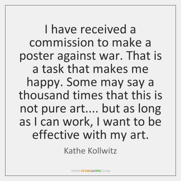 I have received a commission to make a poster against war. That ...