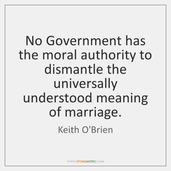 No Government has the moral authority to dismantle the universally understood meaning ...