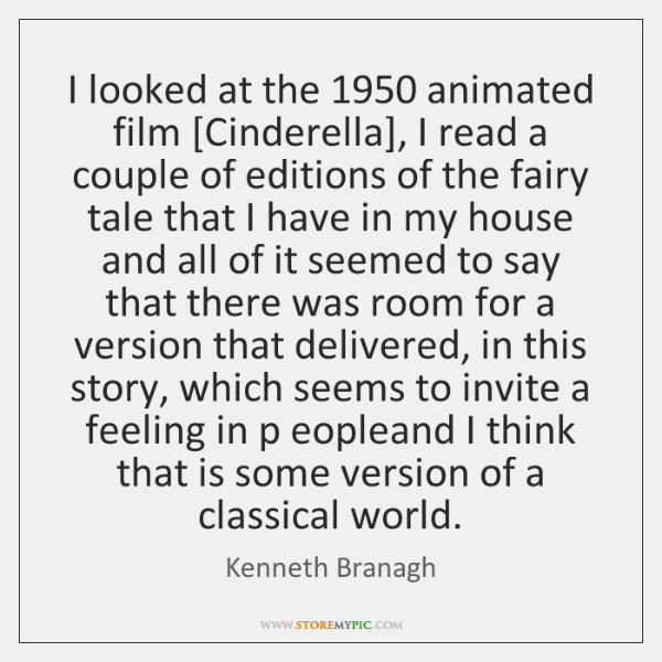 I looked at the 1950 animated film [Cinderella], I read a couple of ...