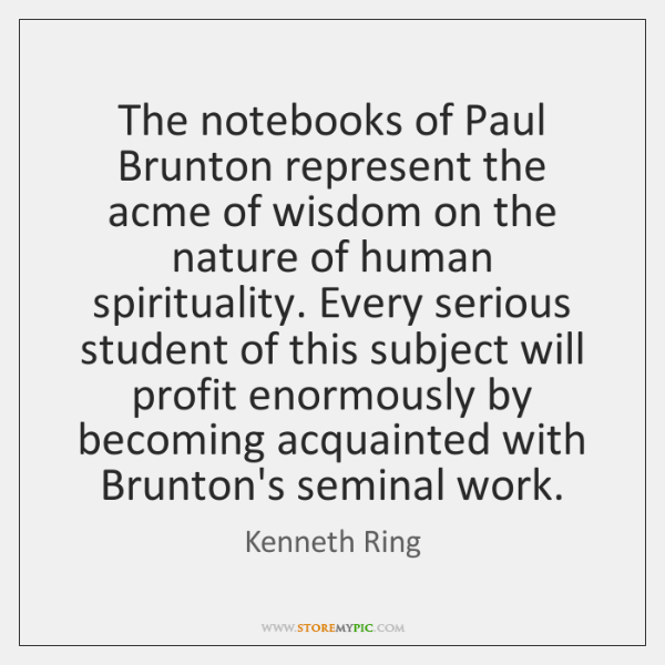 The notebooks of Paul Brunton represent the acme of wisdom on the ...