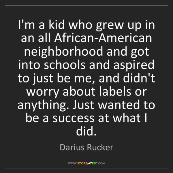 Darius Rucker: I'm a kid who grew up in an all African-American neighborhood...