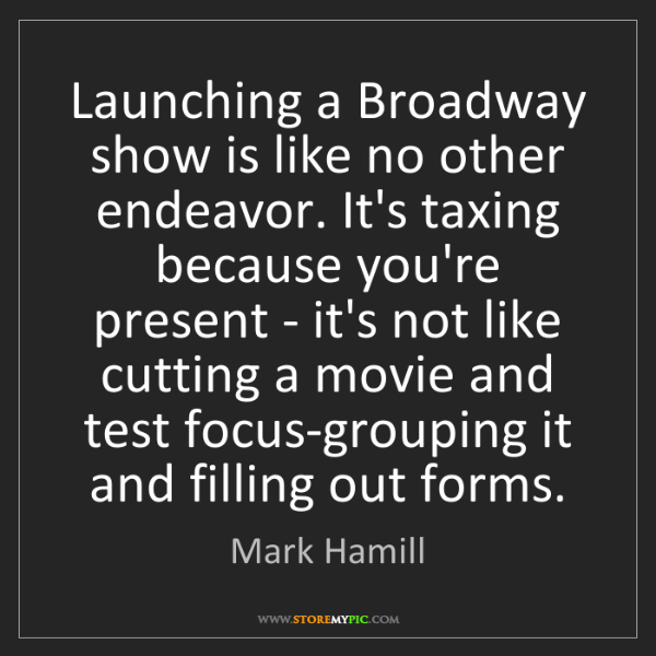 Mark Hamill: Launching a Broadway show is like no other endeavor....