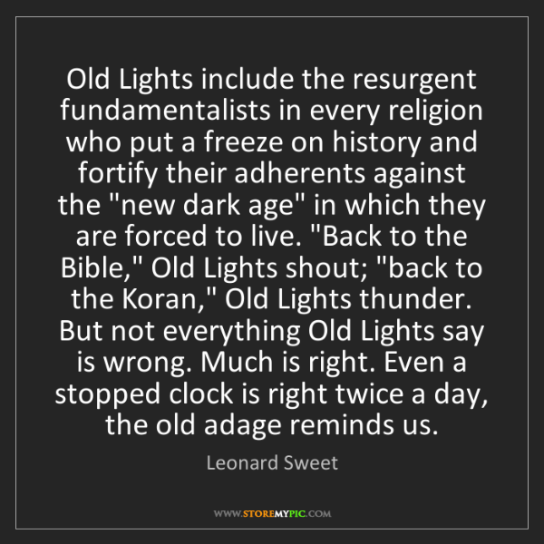 Leonard Sweet: Old Lights include the resurgent fundamentalists in every...
