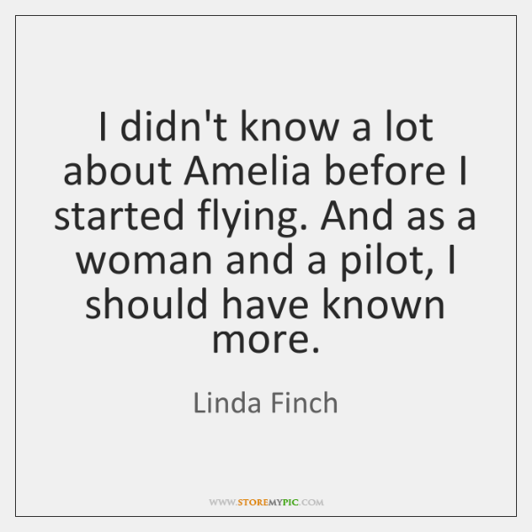 I didn't know a lot about Amelia before I started flying. And ...