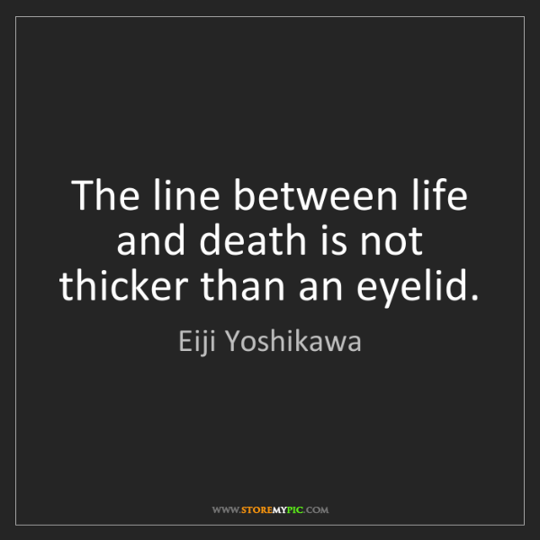 Eiji Yoshikawa: The line between life and death is not thicker than an...