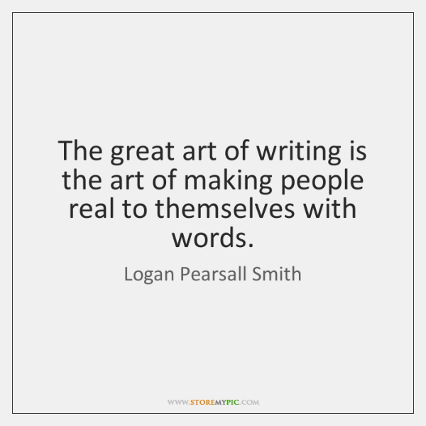 The great art of writing is the art of making people real ...