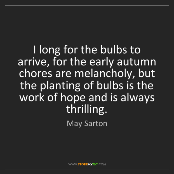 May Sarton: I long for the bulbs to arrive, for the early autumn...