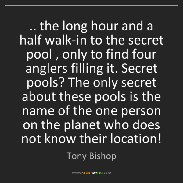 Tony Bishop: .. the long hour and a half walk-in to the secret pool...