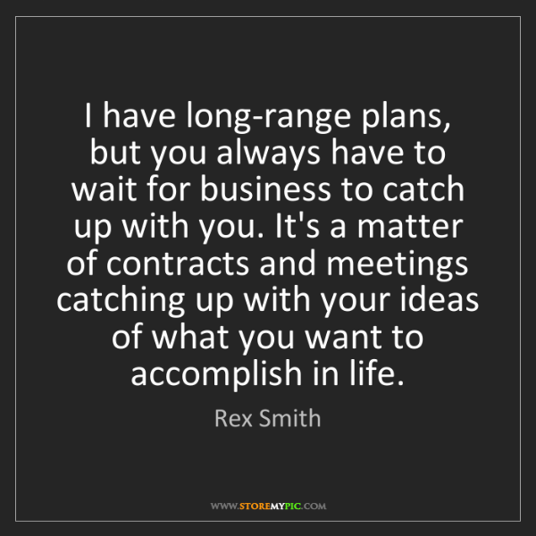 Rex Smith: I have long-range plans, but you always have to wait...