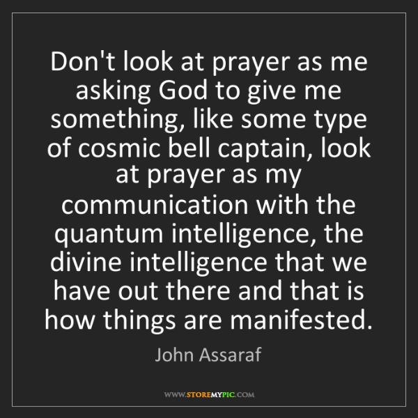 John Assaraf: Don't look at prayer as me asking God to give me something,...