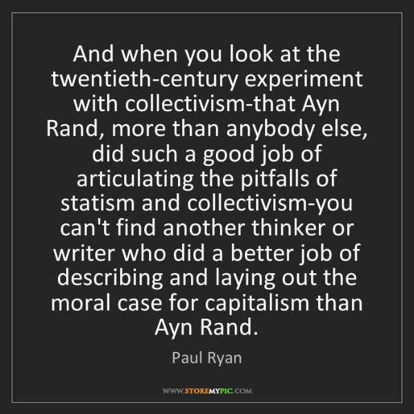 Paul Ryan: And when you look at the twentieth-century experiment...