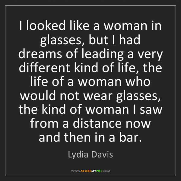 Lydia Davis: I looked like a woman in glasses, but I had dreams of...