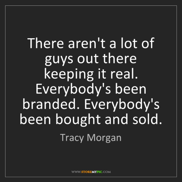 Tracy Morgan: There aren't a lot of guys out there keeping it real....