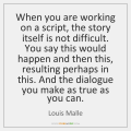 louis-malle-when-you-are-working-on-a-script-quote-on-storemypic-a91fe