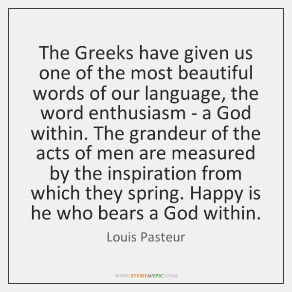 The Greeks have given us one of the most beautiful words of ...