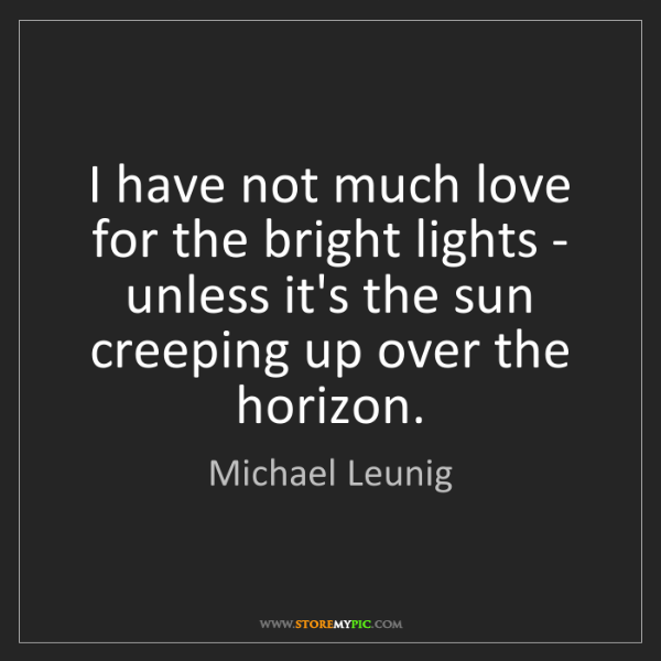 Michael Leunig: I have not much love for the bright lights - unless it's...