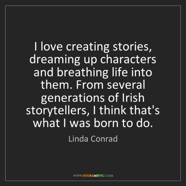 Linda Conrad: I love creating stories, dreaming up characters and breathing...