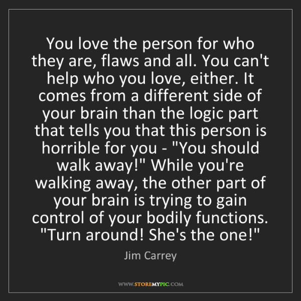 Jim Carrey: You love the person for who they are, flaws and all....