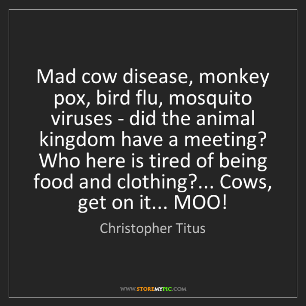 Christopher Titus: Mad cow disease, monkey pox, bird flu, mosquito viruses...