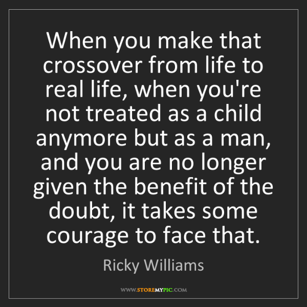 Ricky Williams: When you make that crossover from life to real life,...