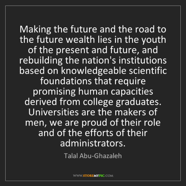Talal Abu-Ghazaleh: Making the future and the road to the future wealth lies...