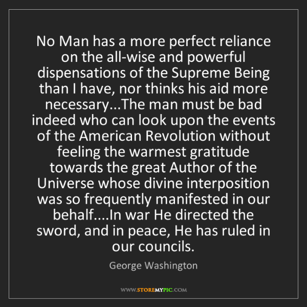 George Washington: No Man has a more perfect reliance on the all-wise and...