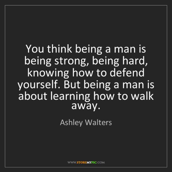 Ashley Walters: You think being a man is being strong, being hard, knowing...