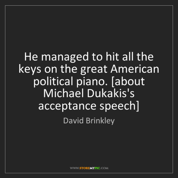 David Brinkley: He managed to hit all the keys on the great American...