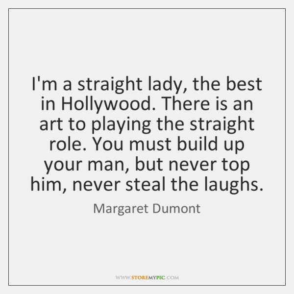 I'm a straight lady, the best in Hollywood. There is an art ...