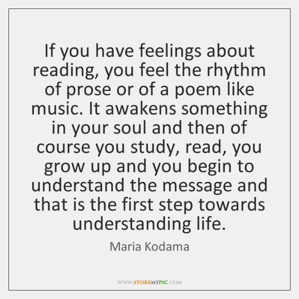 If you have feelings about reading, you feel the rhythm of prose ...