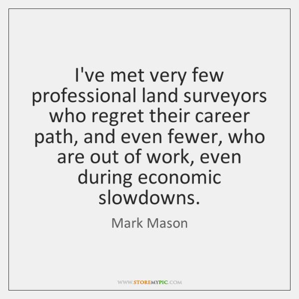 I've met very few professional land surveyors who regret their career path, ...