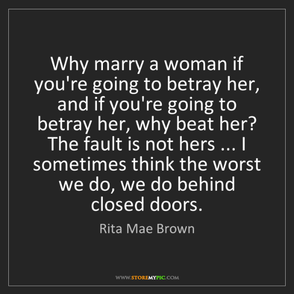 Rita Mae Brown: Why marry a woman if you're going to betray her, and...