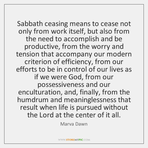 Sabbath ceasing means to cease not only from work itself, but also ...