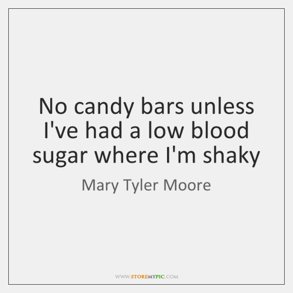 No candy bars unless I've had a low blood sugar where I'm ...