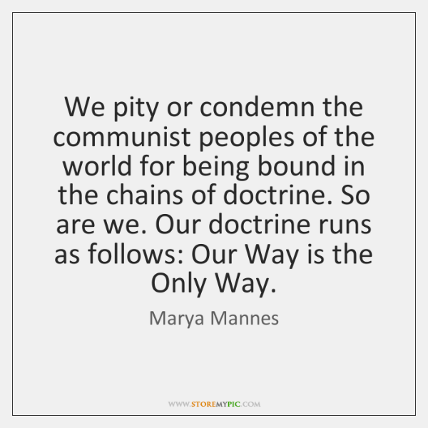 We pity or condemn the communist peoples of the world for being ...