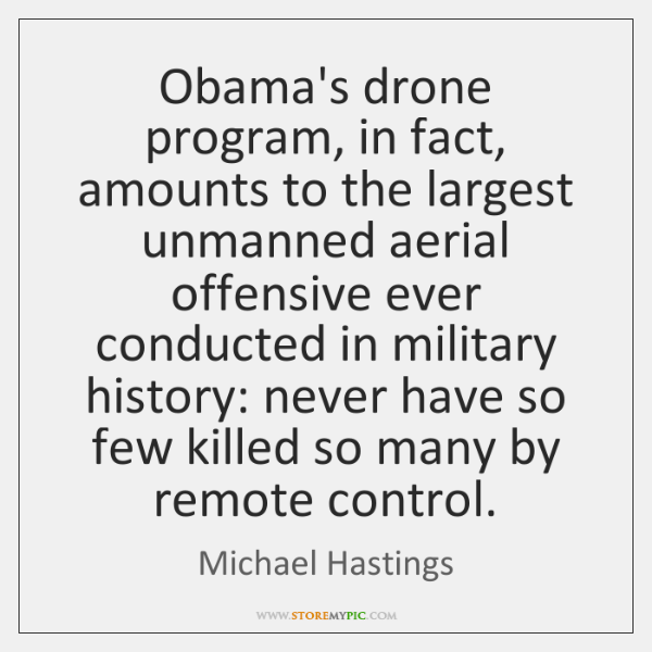 Obama's drone program, in fact, amounts to the largest unmanned aerial offensive ...