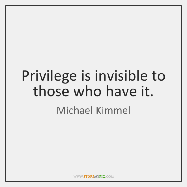 Image result for privilege is invisible to those who have it