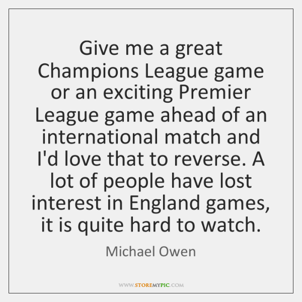 Give me a great Champions League game or an exciting Premier League ...
