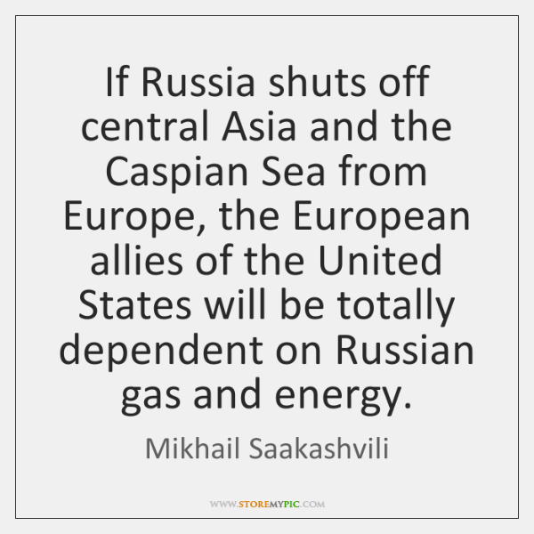 If Russia shuts off central Asia and the Caspian Sea from Europe, ...