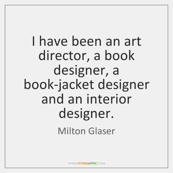 I have been an art director, a book designer, a book-jacket designer ...