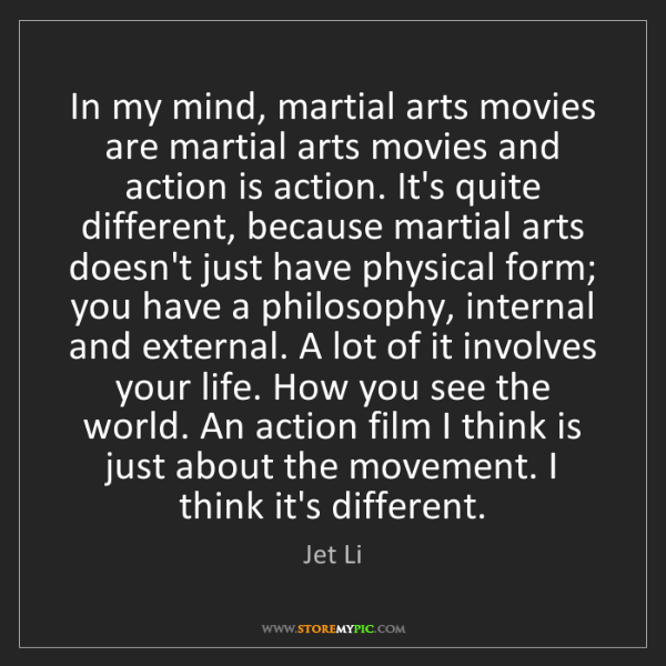 Jet Li: In my mind, martial arts movies are martial arts movies...