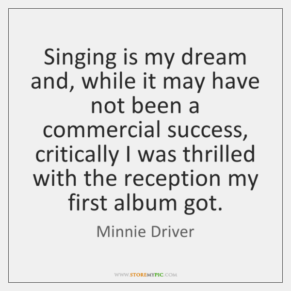 Singing is my dream and, while it may have not been a ...