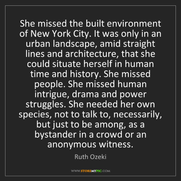 Ruth Ozeki: She missed the built environment of New York City. It...